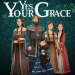 Yes, Your Grace: Обзор